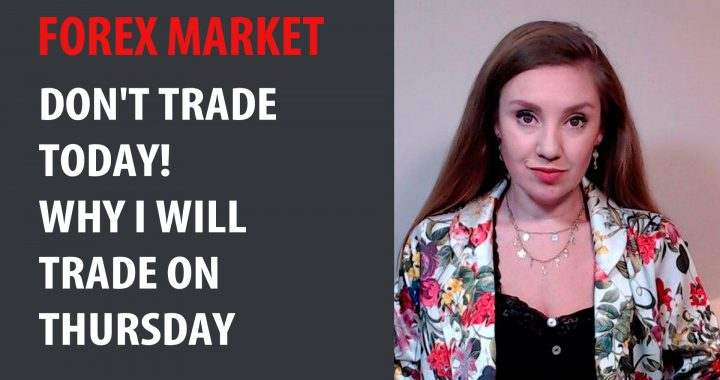 Forex. Don't trade today! Why I will trade on Thursday